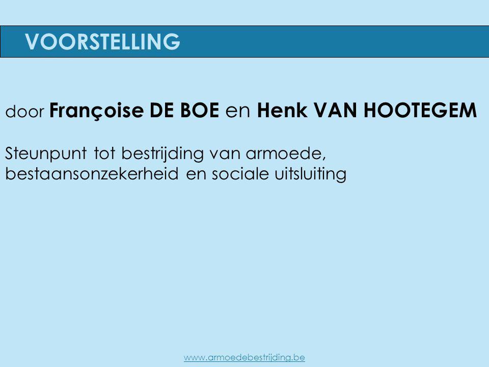 door Françoise DE BOE en Henk VAN HOOTEGEM Steunpunt tot bestrijding van armoede, bestaansonzekerheid en sociale uitsluiting VOORSTELLING www.armoedebestrijding.be