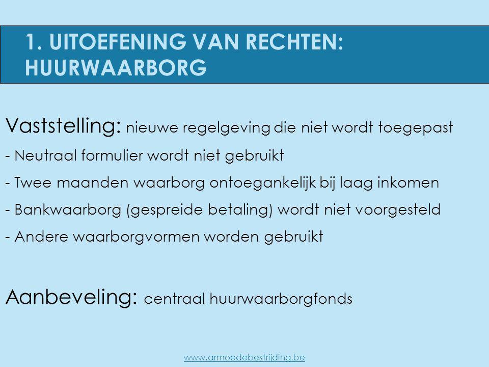 1. UITOEFENING VAN RECHTEN: HUURWAARBORG www.armoedebestrijding.be Vaststelling: nieuwe regelgeving die niet wordt toegepast - Neutraal formulier word