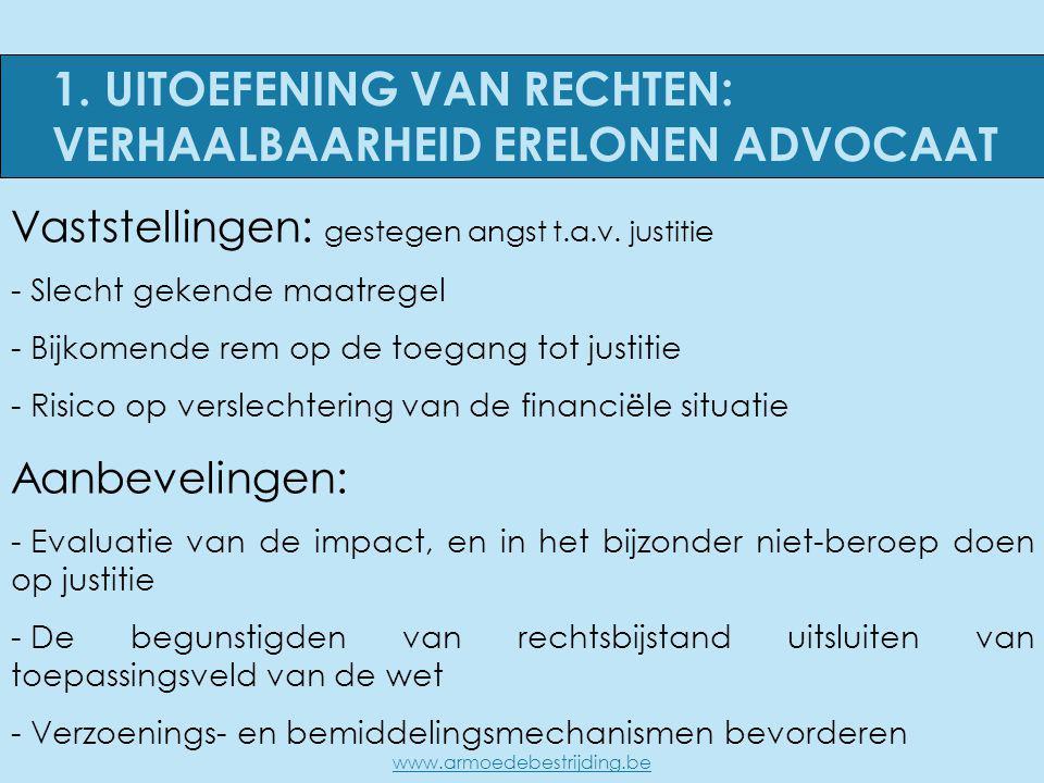 1. UITOEFENING VAN RECHTEN: VERHAALBAARHEID ERELONEN ADVOCAAT www.armoedebestrijding.be Vaststellingen: gestegen angst t.a.v. justitie - Slecht gekend