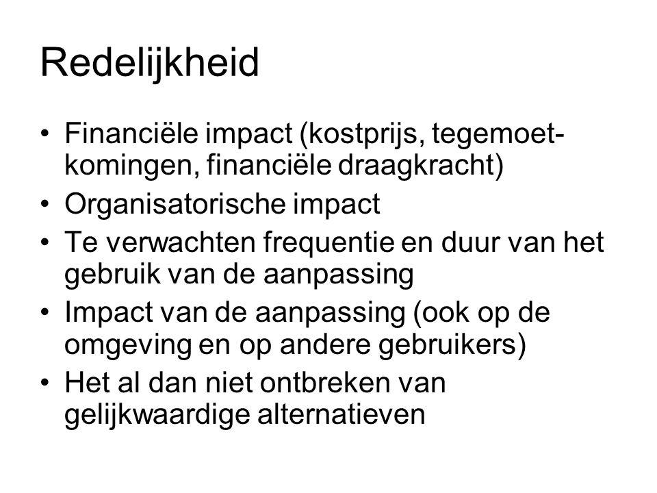 Redelijkheid Financiële impact (kostprijs, tegemoet- komingen, financiële draagkracht) Organisatorische impact Te verwachten frequentie en duur van he