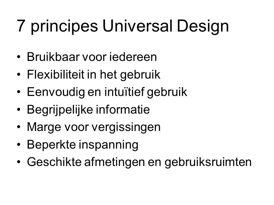 7 principes Universal Design Bruikbaar voor iedereen Flexibiliteit in het gebruik Eenvoudig en intuïtief gebruik Begrijpelijke informatie Marge voor v