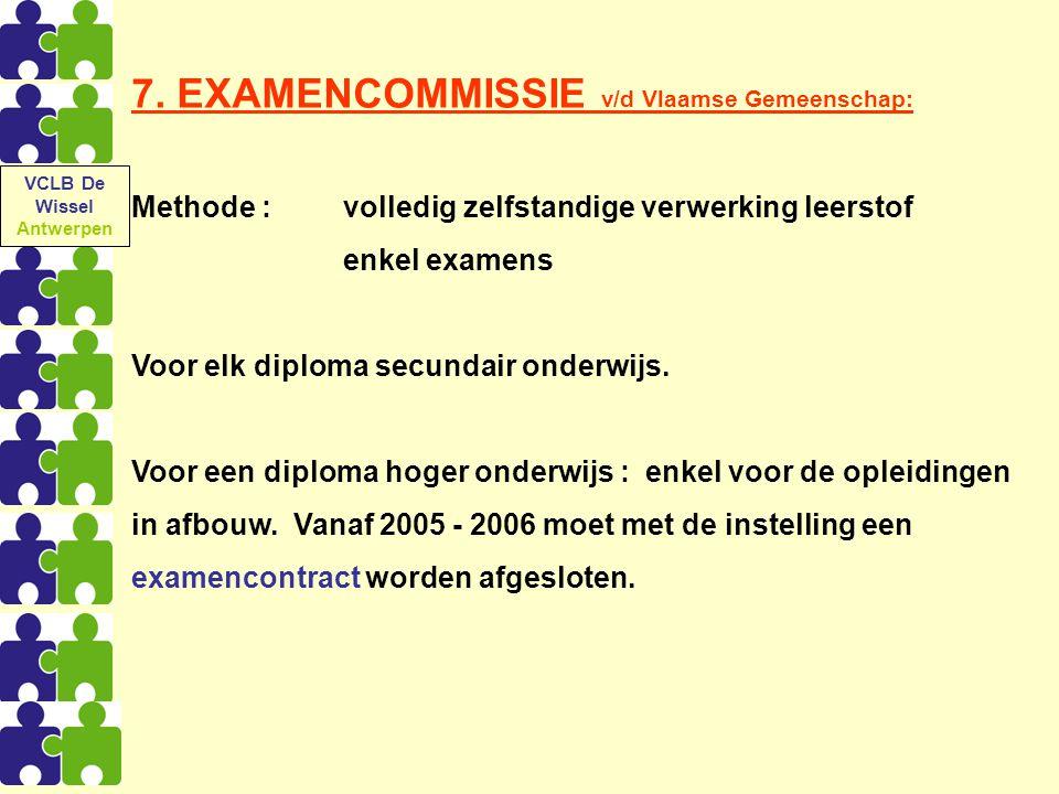 7. EXAMENCOMMISSIE v/d Vlaamse Gemeenschap: Methode :volledig zelfstandige verwerking leerstof enkel examens Voor elk diploma secundair onderwijs. Voo
