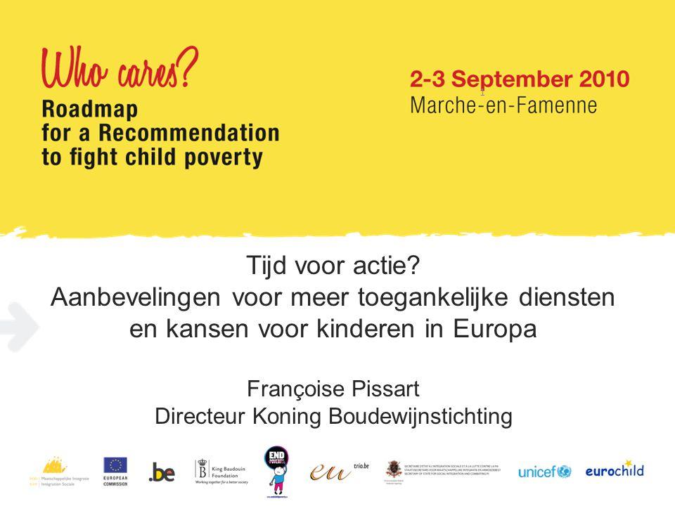 Tijd voor actie? Aanbevelingen voor meer toegankelijke diensten en kansen voor kinderen in Europa Françoise Pissart Directeur Koning Boudewijnstichtin