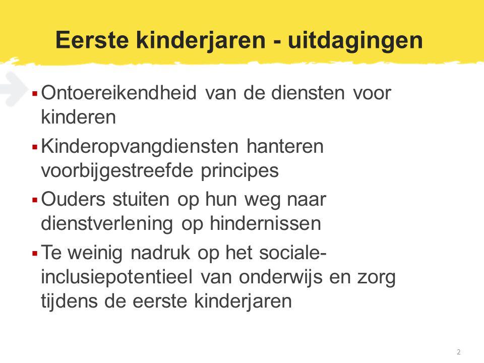 Eerste kinderjaren - uitdagingen  Ontoereikendheid van de diensten voor kinderen  Kinderopvangdiensten hanteren voorbijgestreefde principes  Ouders