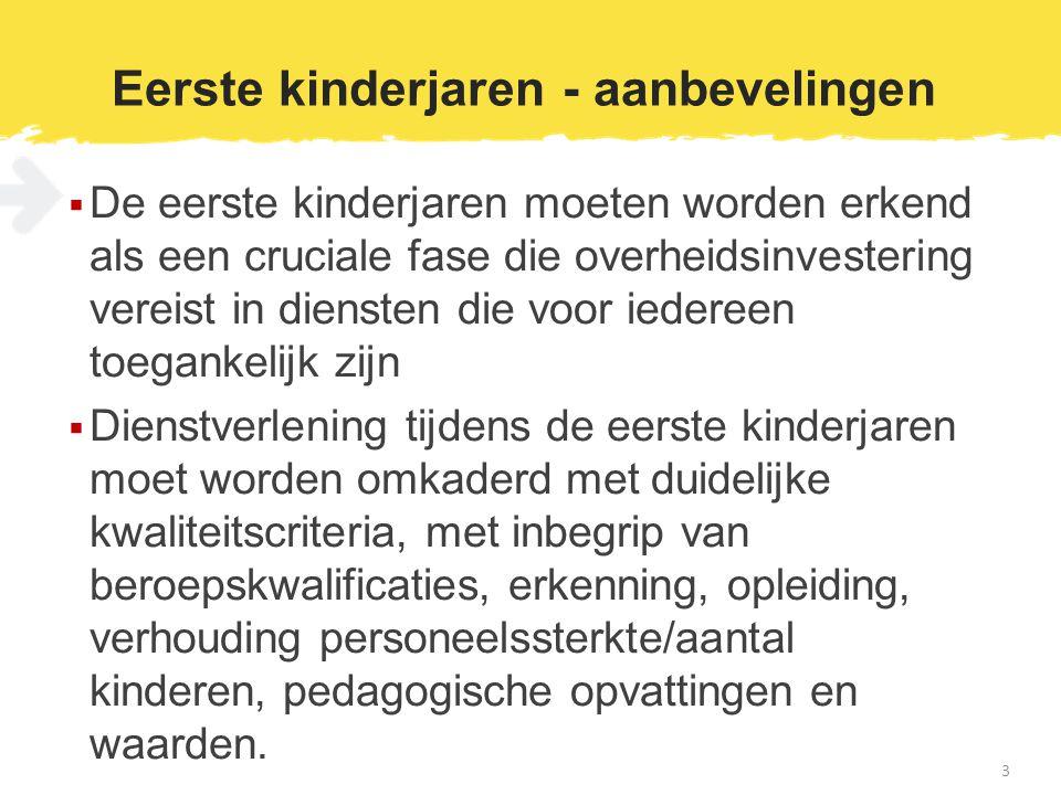 Eerste kinderjaren - aanbevelingen  De eerste kinderjaren moeten worden erkend als een cruciale fase die overheidsinvestering vereist in diensten die
