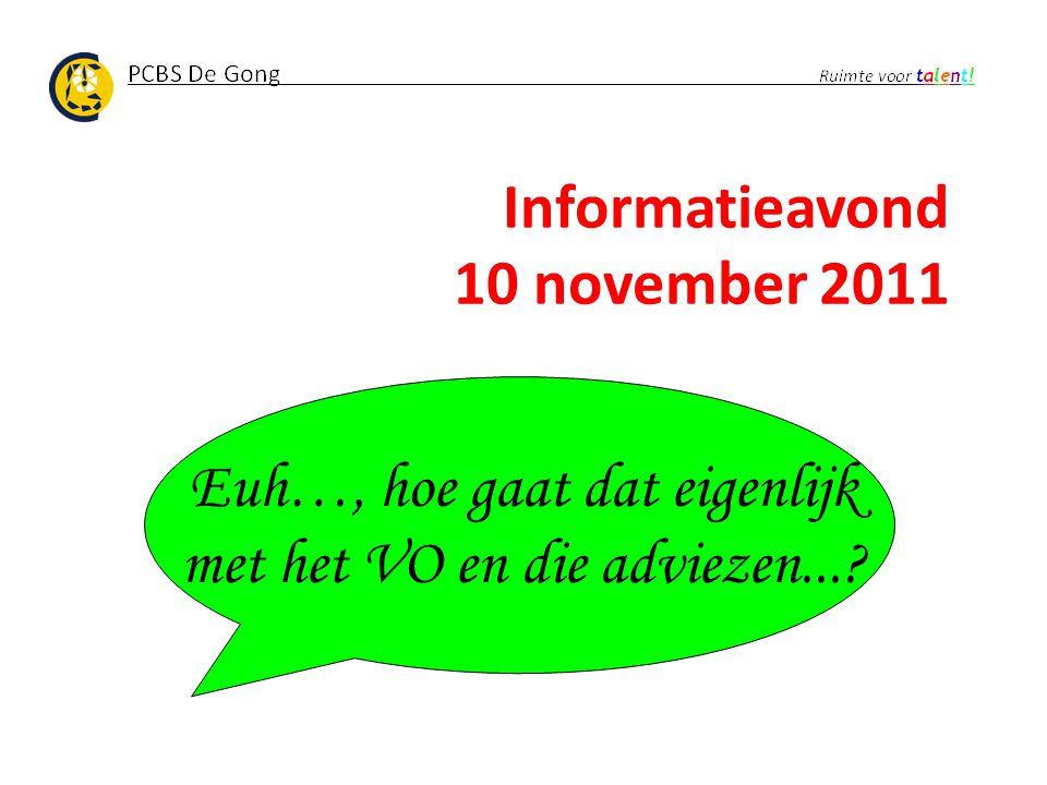 Informatieavond 10 november 2011 Euh…, hoe gaat dat eigenlijk met het VO en die adviezen...?