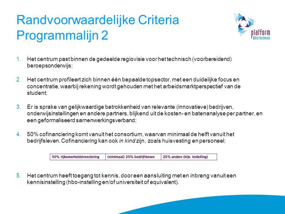 Randvoorwaardelijke Criteria Programmalijn 2 1.Het centrum past binnen de gedeelde regiovisie voor het technisch (voorbereidend) beroepsonderwijs; 2.H