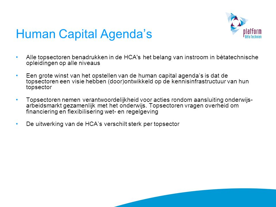 Human Capital Agenda's Alle topsectoren benadrukken in de HCA's het belang van instroom in bètatechnische opleidingen op alle niveaus Een grote winst