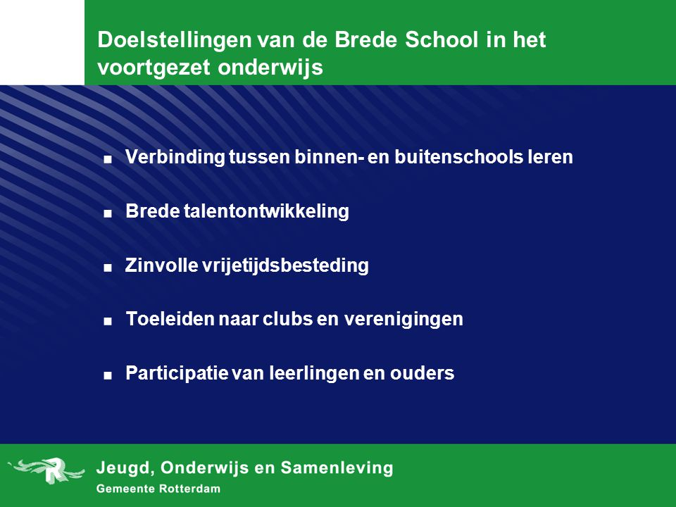 Doelstellingen van de Brede School in het voortgezet onderwijs. Verbinding tussen binnen- en buitenschools leren. Brede talentontwikkeling. Zinvolle v