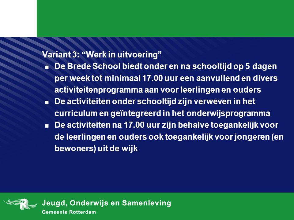 """Variant 3: """"Werk in uitvoering"""". De Brede School biedt onder en na schooltijd op 5 dagen per week tot minimaal 17.00 uur een aanvullend en divers acti"""
