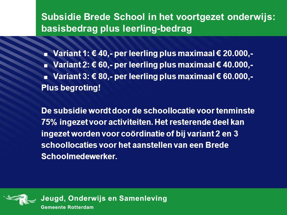 Subsidie Brede School in het voortgezet onderwijs: basisbedrag plus leerling-bedrag. Variant 1: € 40,- per leerling plus maximaal € 20.000,-. Variant
