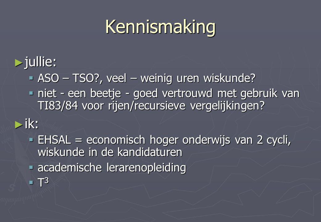 Kennismaking ► jullie:  ASO – TSO?, veel – weinig uren wiskunde?  niet - een beetje - goed vertrouwd met gebruik van TI83/84 voor rijen/recursieve v