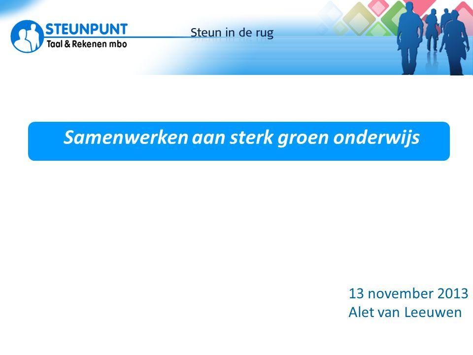 Samenwerken aan sterk groen onderwijs Actuele ontwikkelingen 13 november 2013 Alet van Leeuwen