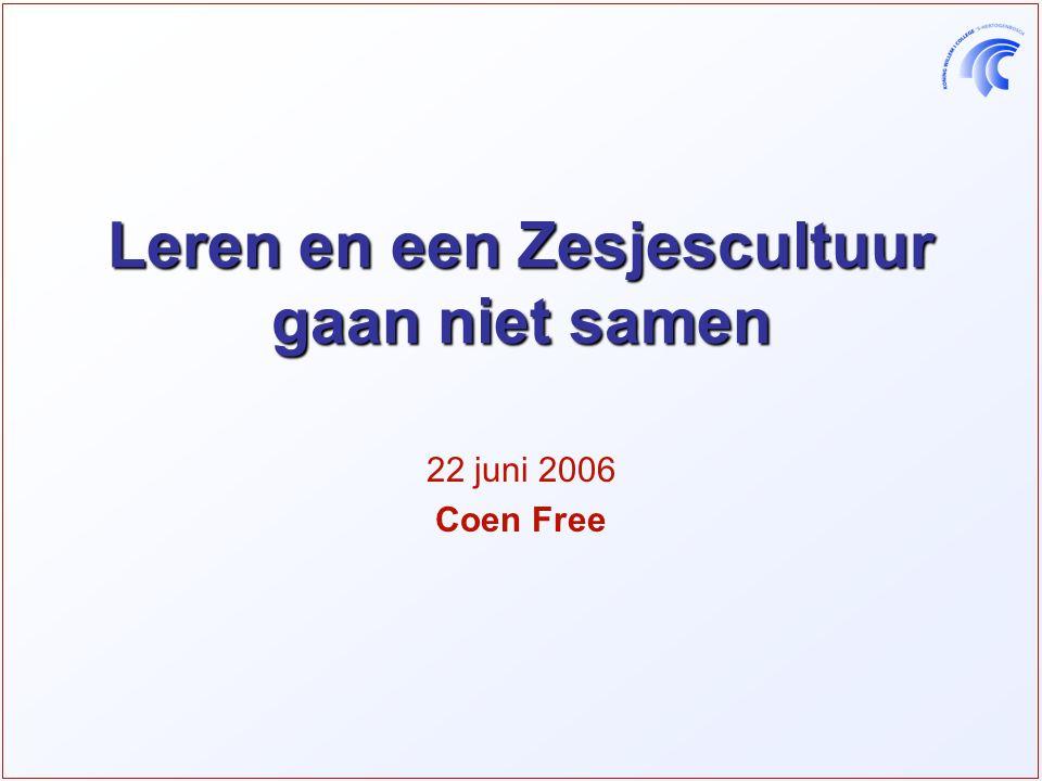 Leren en een Zesjescultuur gaan niet samen 22 juni 2006 Coen Free