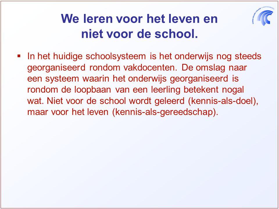 We leren voor het leven en niet voor de school.