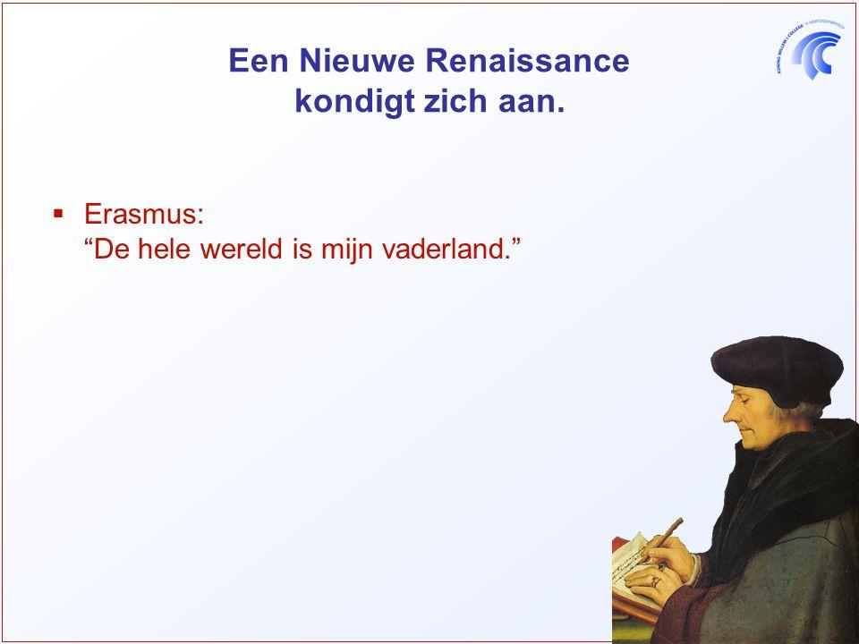 Een Nieuwe Renaissance kondigt zich aan.  Erasmus: De hele wereld is mijn vaderland.