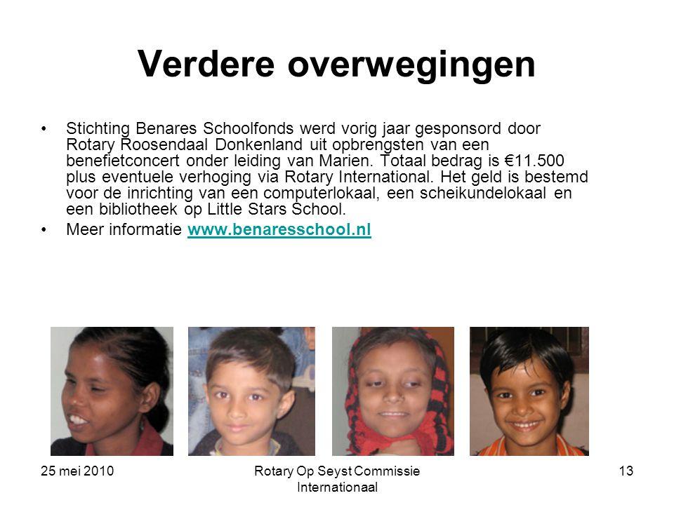 25 mei 2010Rotary Op Seyst Commissie Internationaal 13 Verdere overwegingen Stichting Benares Schoolfonds werd vorig jaar gesponsord door Rotary Roose