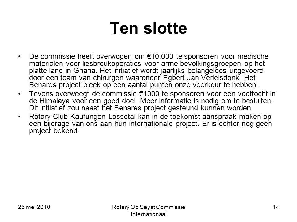 25 mei 2010Rotary Op Seyst Commissie Internationaal 14 Ten slotte De commissie heeft overwogen om €10.000 te sponsoren voor medische materialen voor l