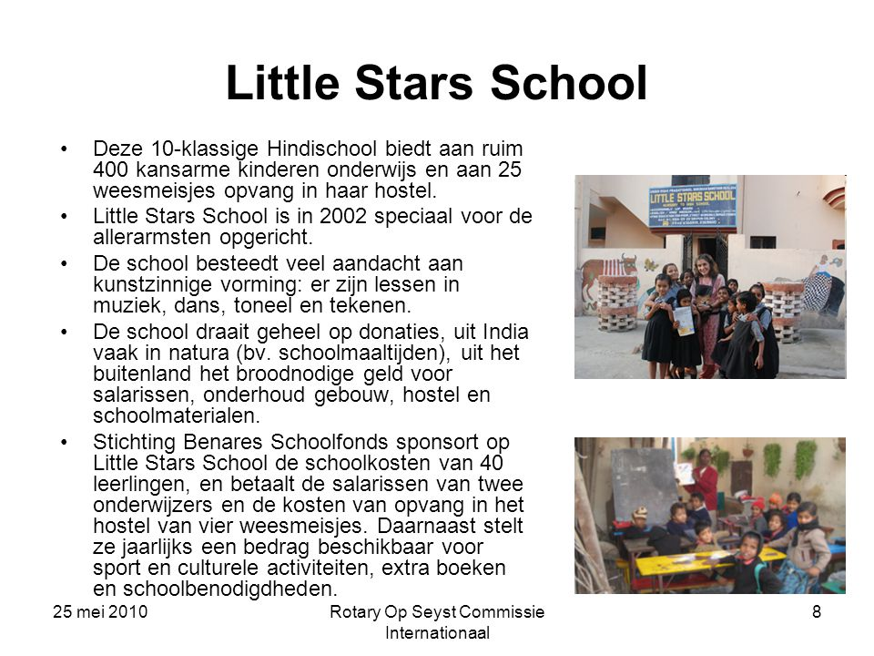 25 mei 2010Rotary Op Seyst Commissie Internationaal 9 Jeevan school en hostel Jeevan is een initiatief van de Canadese organisatie Basic Human Needs.