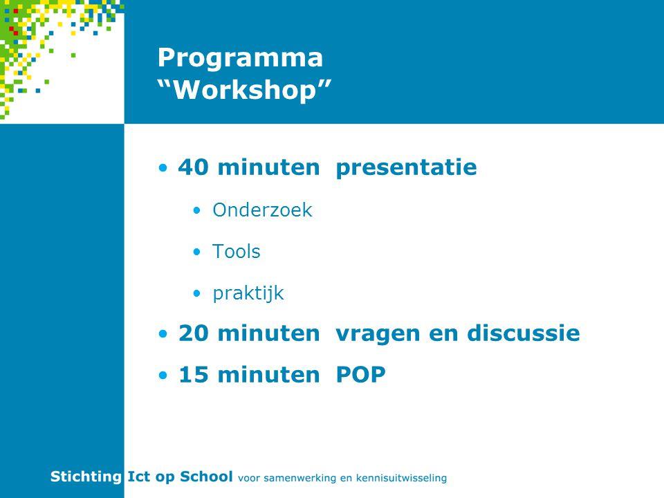 """Programma """"Workshop"""" 40 minuten presentatie Onderzoek Tools praktijk 20 minuten vragen en discussie 15 minuten POP"""