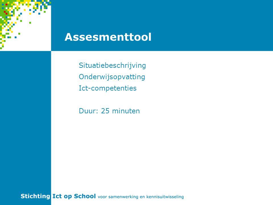 Assesmenttool Situatiebeschrijving Onderwijsopvatting Ict-competenties Duur: 25 minuten
