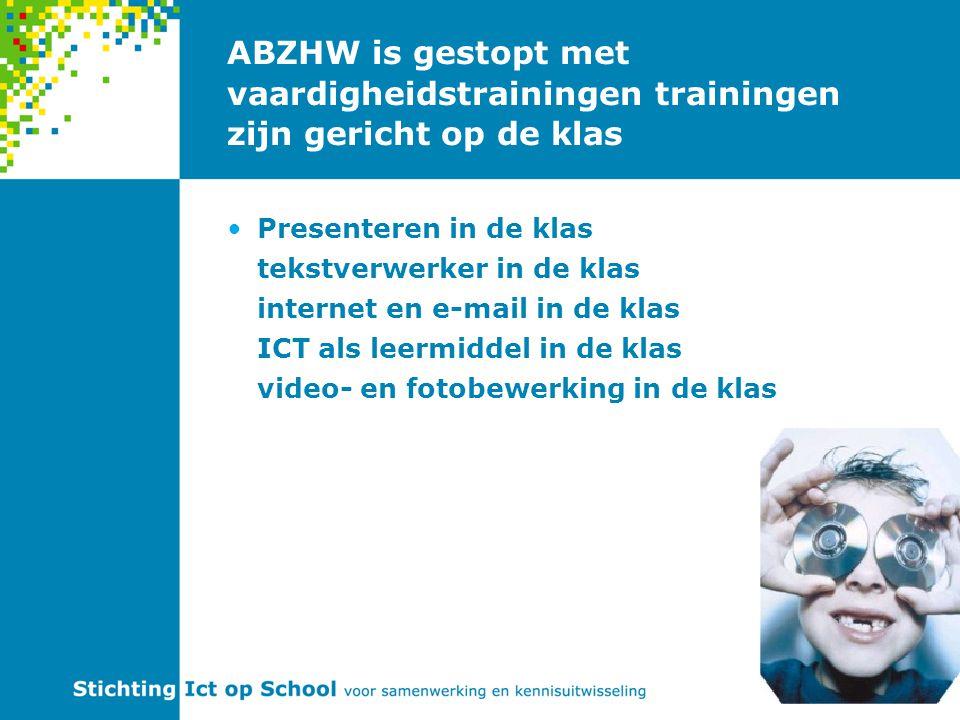 ABZHW is gestopt met vaardigheidstrainingen trainingen zijn gericht op de klas Presenteren in de klas tekstverwerker in de klas internet en e-mail in de klas ICT als leermiddel in de klas video- en fotobewerking in de klas