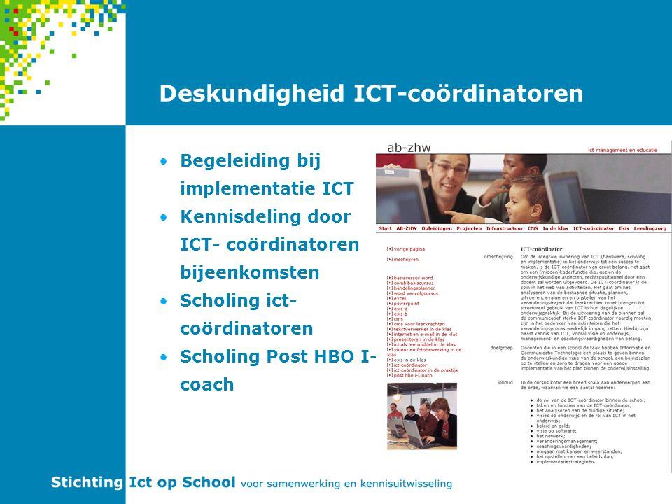 Deskundigheid ICT-coördinatoren Begeleiding bij implementatie ICT Kennisdeling door ICT- coördinatoren bijeenkomsten Scholing ict- coördinatoren Scholing Post HBO I- coach