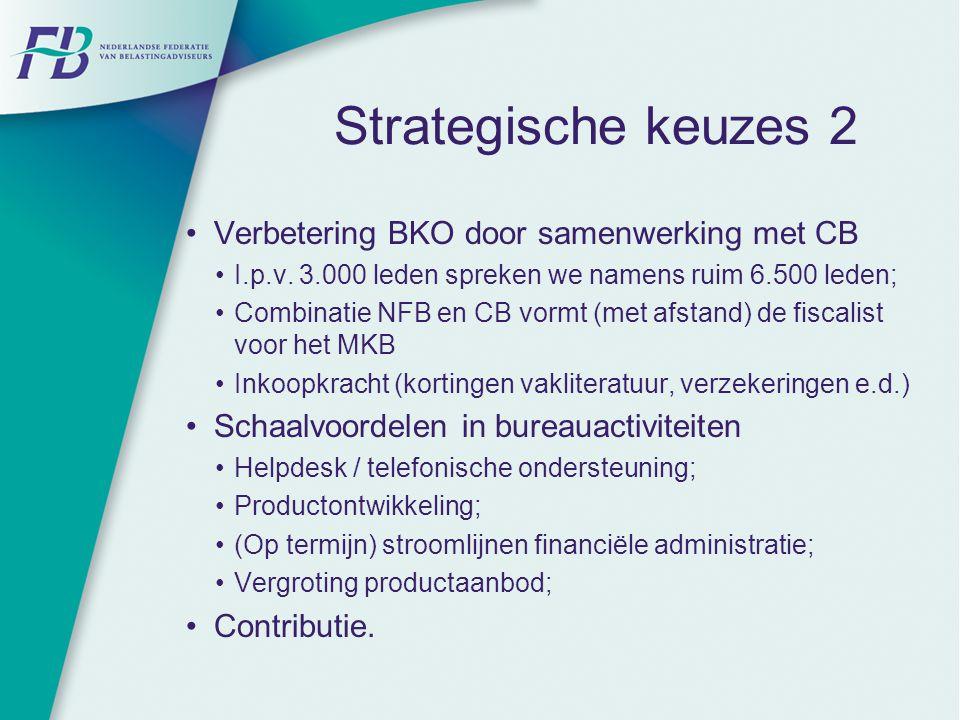 Strategische keuzes 2 Verbetering BKO door samenwerking met CB I.p.v. 3.000 leden spreken we namens ruim 6.500 leden; Combinatie NFB en CB vormt (met