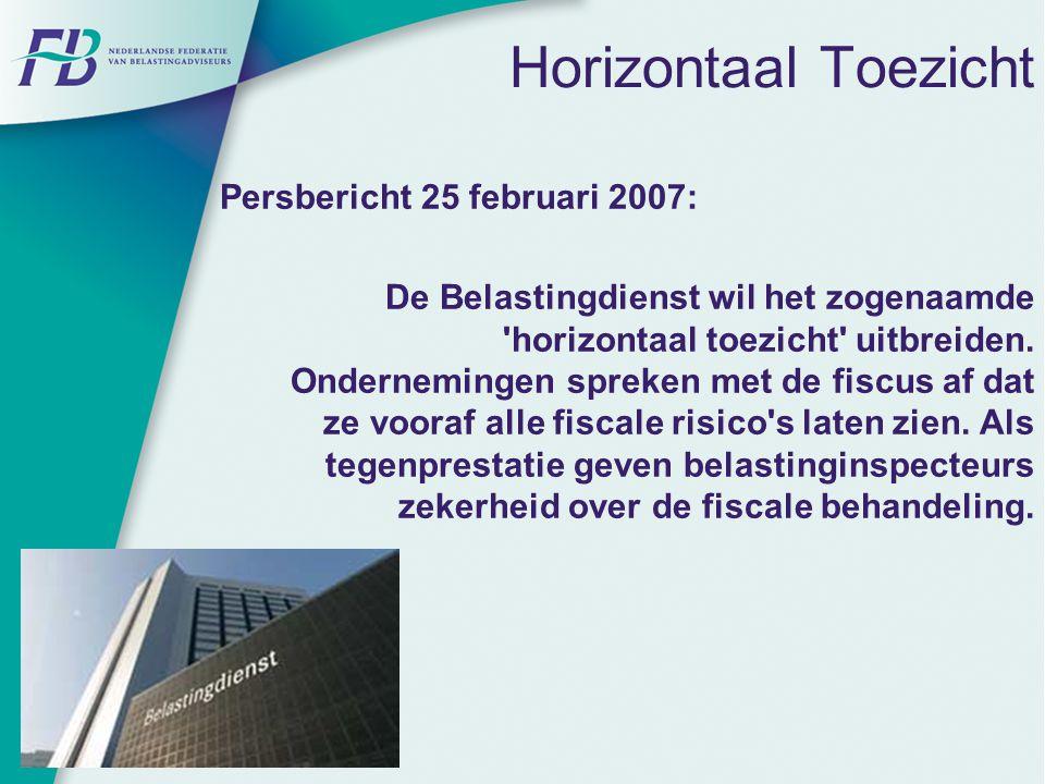 Persbericht 25 februari 2007: De Belastingdienst wil het zogenaamde 'horizontaal toezicht' uitbreiden. Ondernemingen spreken met de fiscus af dat ze v