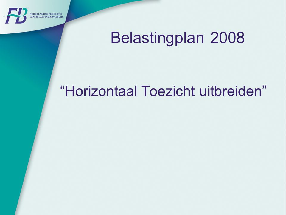 """Belastingplan 2008 """"Horizontaal Toezicht uitbreiden"""""""