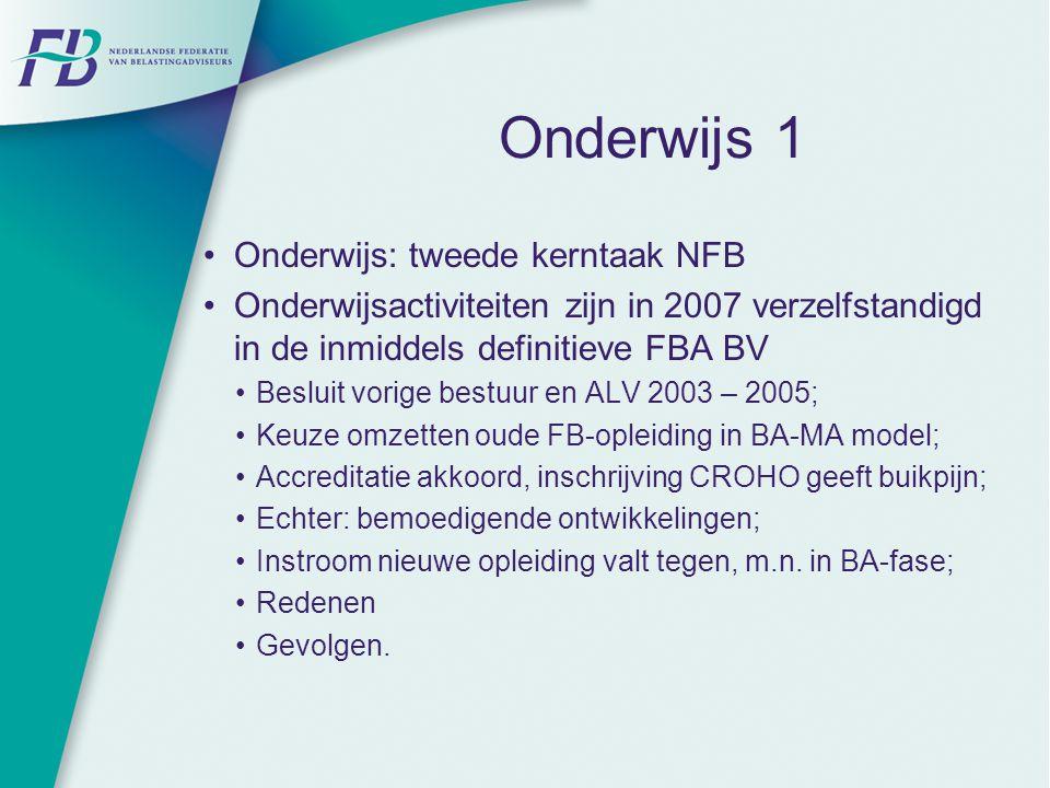 Onderwijs 1 Onderwijs: tweede kerntaak NFB Onderwijsactiviteiten zijn in 2007 verzelfstandigd in de inmiddels definitieve FBA BV Besluit vorige bestuu