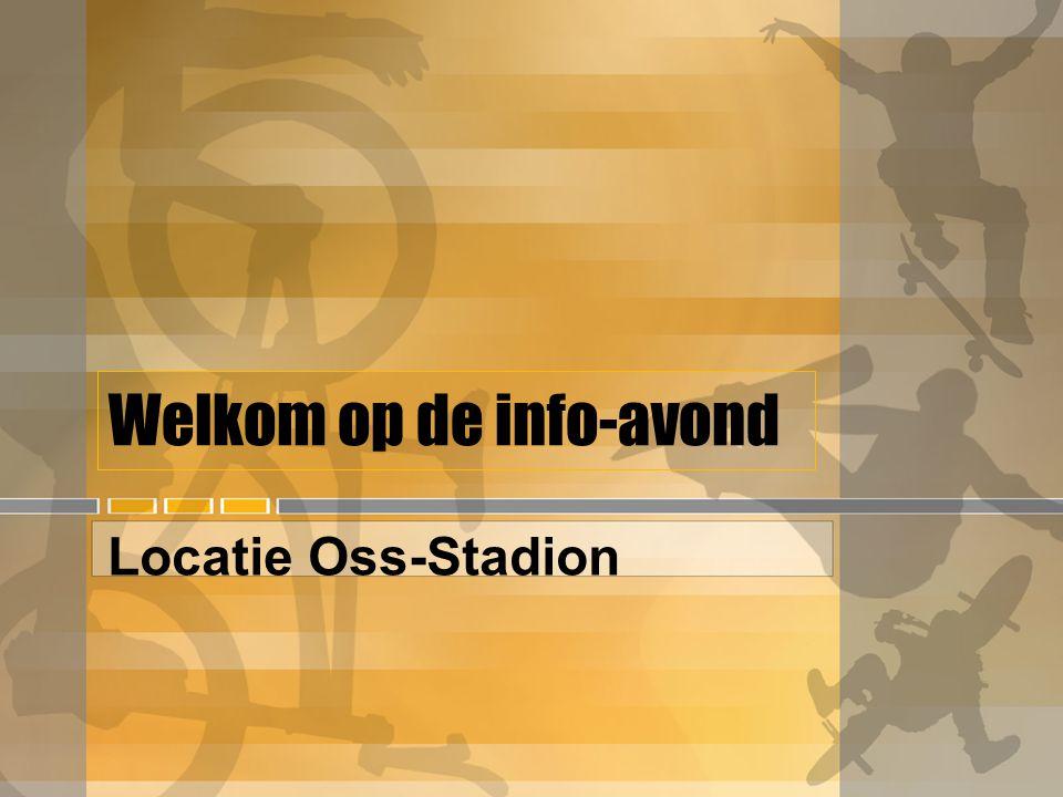 Welkom op de info-avond Locatie Oss-Stadion