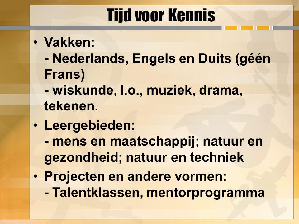 Tijd voor Kennis Vakken: - Nederlands, Engels en Duits (géén Frans) - wiskunde, l.o., muziek, drama, tekenen. Leergebieden: - mens en maatschappij; na