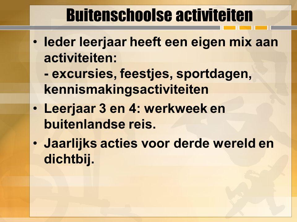 Buitenschoolse activiteiten Ieder leerjaar heeft een eigen mix aan activiteiten: - excursies, feestjes, sportdagen, kennismakingsactiviteiten Leerjaar 3 en 4: werkweek en buitenlandse reis.