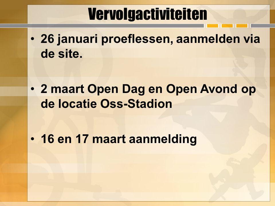 Vervolgactiviteiten 26 januari proeflessen, aanmelden via de site. 2 maart Open Dag en Open Avond op de locatie Oss-Stadion 16 en 17 maart aanmelding