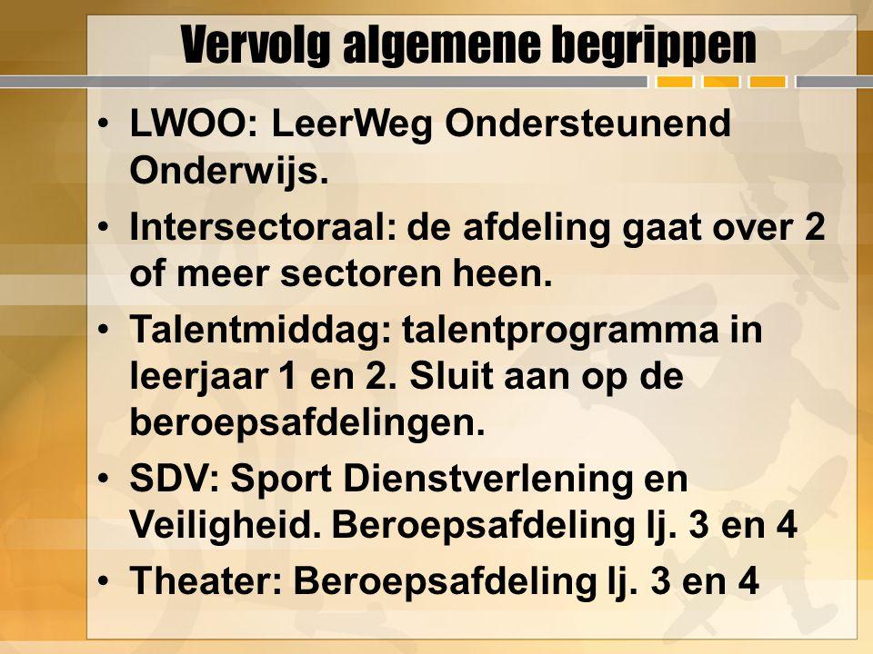 Vervolg algemene begrippen LWOO: LeerWeg Ondersteunend Onderwijs. Intersectoraal: de afdeling gaat over 2 of meer sectoren heen. Talentmiddag: talentp