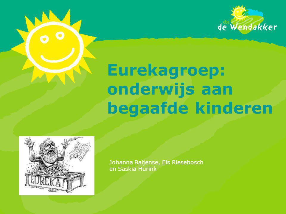 Eurekagroep: onderwijs aan begaafde kinderen Johanna Baijense, Els Riesebosch en Saskia Hurink