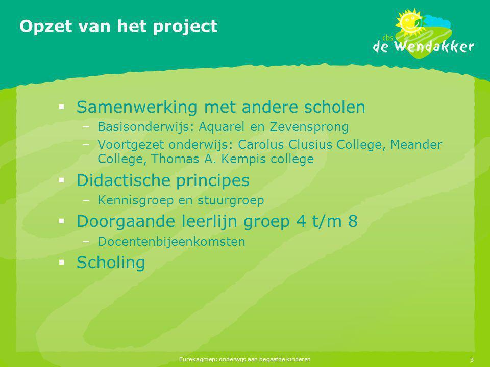 Eurekagroep: onderwijs aan begaafde kinderen3 Opzet van het project  Samenwerking met andere scholen –Basisonderwijs: Aquarel en Zevensprong –Voortge