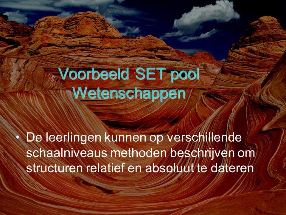 Voorbeeld SET pool Wetenschappen De leerlingen kunnen op verschillende schaalniveaus methoden beschrijven om structuren relatief en absoluut te datere