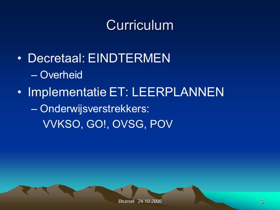 Brussel 24-10-20082 Curriculum Decretaal: EINDTERMEN –Overheid Implementatie ET: LEERPLANNEN –Onderwijsverstrekkers: VVKSO, GO!, OVSG, POV