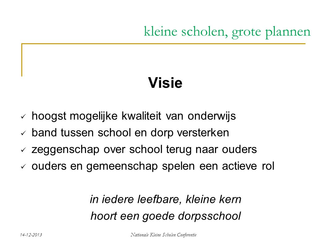 14-12-2013Nationale Kleine Scholen Conferentie kleine scholen, grote plannen Wat verstaan we onder een leefbare kern.