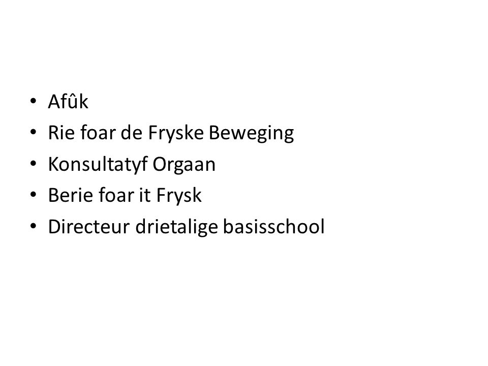 Afûk Rie foar de Fryske Beweging Konsultatyf Orgaan Berie foar it Frysk Directeur drietalige basisschool