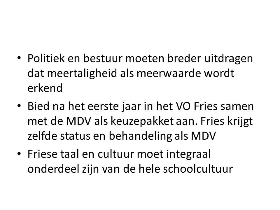 Politiek en bestuur moeten breder uitdragen dat meertaligheid als meerwaarde wordt erkend Bied na het eerste jaar in het VO Fries samen met de MDV als