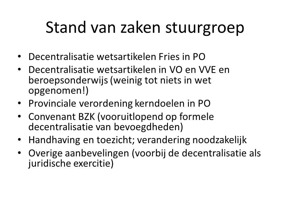 Stand van zaken stuurgroep Decentralisatie wetsartikelen Fries in PO Decentralisatie wetsartikelen in VO en VVE en beroepsonderwijs (weinig tot niets