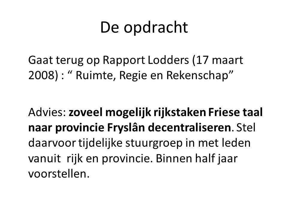 """De opdracht Gaat terug op Rapport Lodders (17 maart 2008) : """" Ruimte, Regie en Rekenschap"""" Advies: zoveel mogelijk rijkstaken Friese taal naar provinc"""