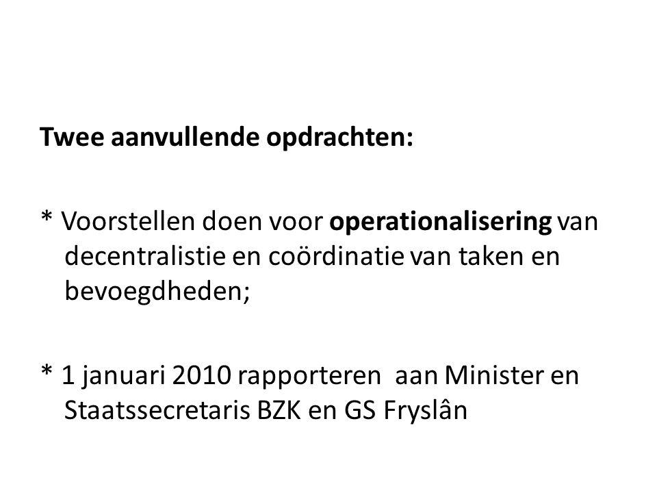 Twee aanvullende opdrachten: * Voorstellen doen voor operationalisering van decentralistie en coördinatie van taken en bevoegdheden; * 1 januari 2010