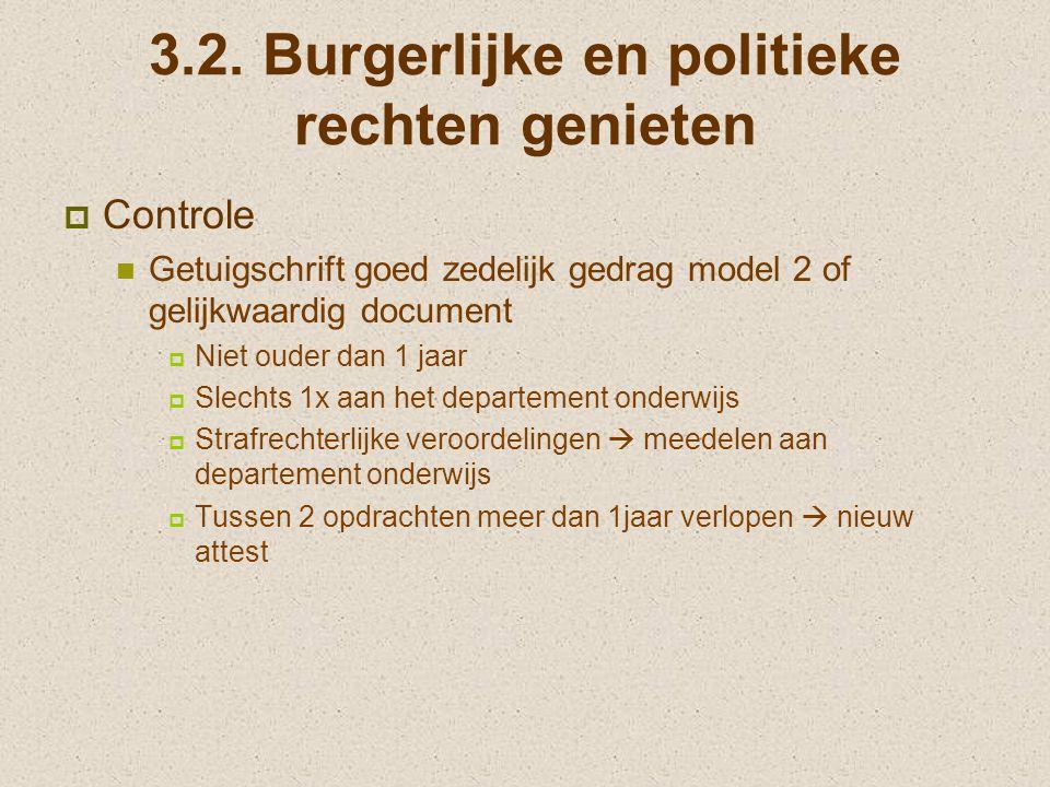3.2. Burgerlijke en politieke rechten genieten  Controle Getuigschrift goed zedelijk gedrag model 2 of gelijkwaardig document  Niet ouder dan 1 jaar