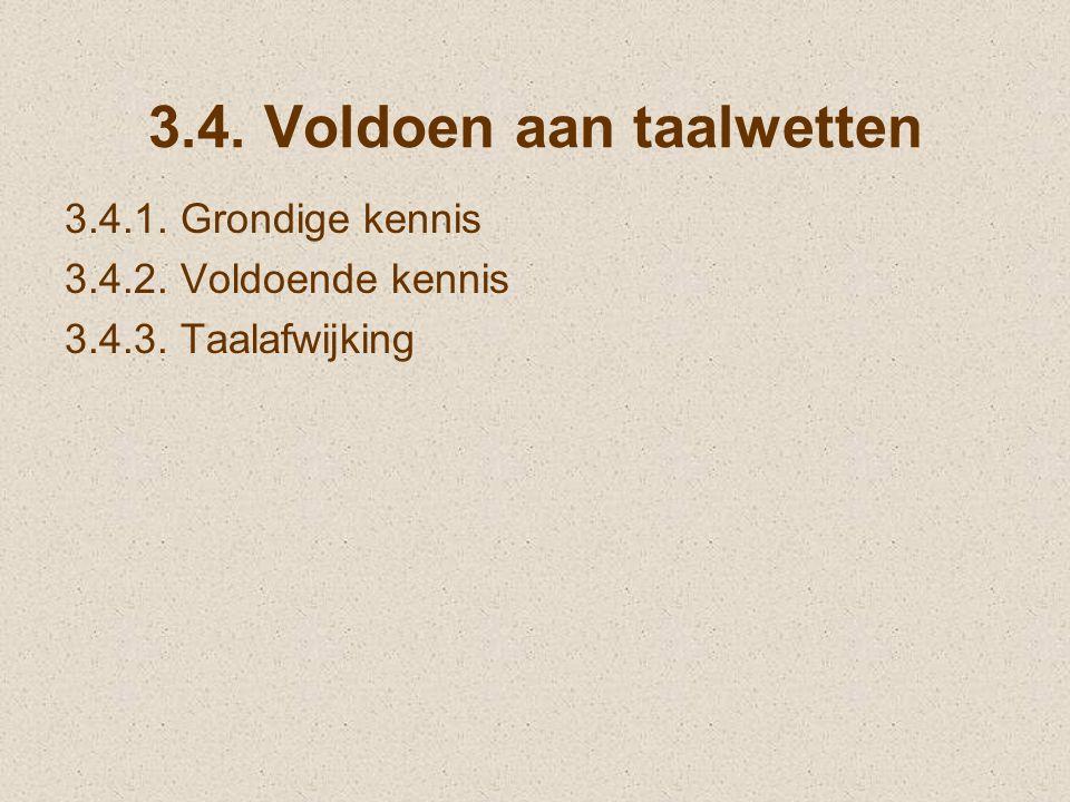 3.4. Voldoen aan taalwetten 3.4.1. Grondige kennis 3.4.2. Voldoende kennis 3.4.3. Taalafwijking