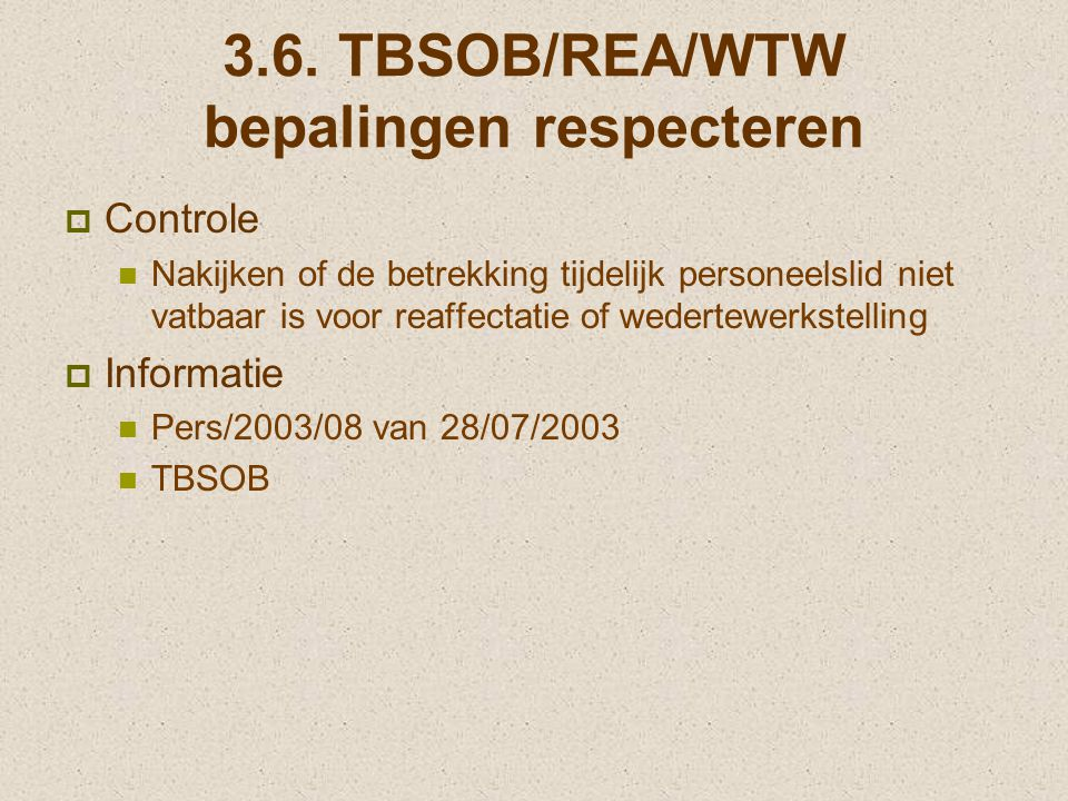 3.6. TBSOB/REA/WTW bepalingen respecteren  Controle Nakijken of de betrekking tijdelijk personeelslid niet vatbaar is voor reaffectatie of wedertewer