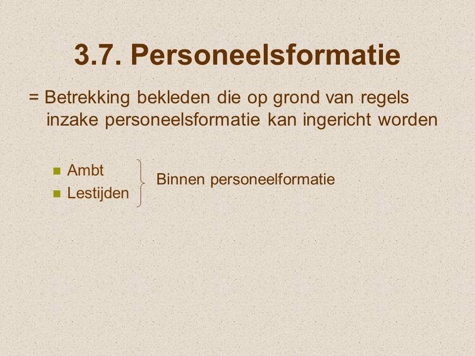 3.7. Personeelsformatie = Betrekking bekleden die op grond van regels inzake personeelsformatie kan ingericht worden Ambt Lestijden Binnen personeelfo